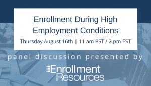 Enrollment During High Employment Conditions: How to adapt to today's education market. Join us for a panel discussion about how to keep your funnel full with strategies for when everyone's working.
