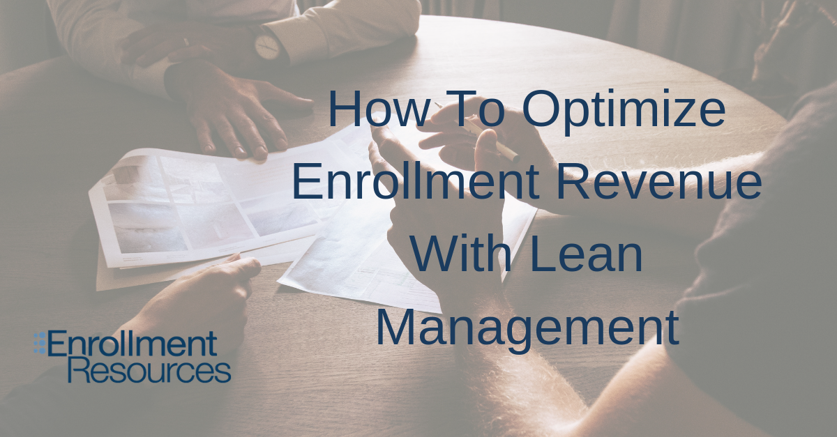 How To Optimize Enrollment Revenue With Lean Management from Enrollment Resources