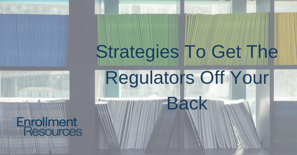 Strategies To Get The Regulators Off Your Back from Enrollment Resources