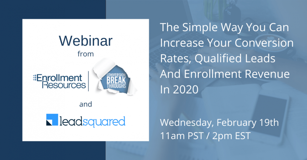 Webinar: The Simple Way You Can Increase Your Conversion Rates, Qualified Leads And Enrollment Revenue In 2020 on Wednesday, February 19th at 11am PST / 2pm EST