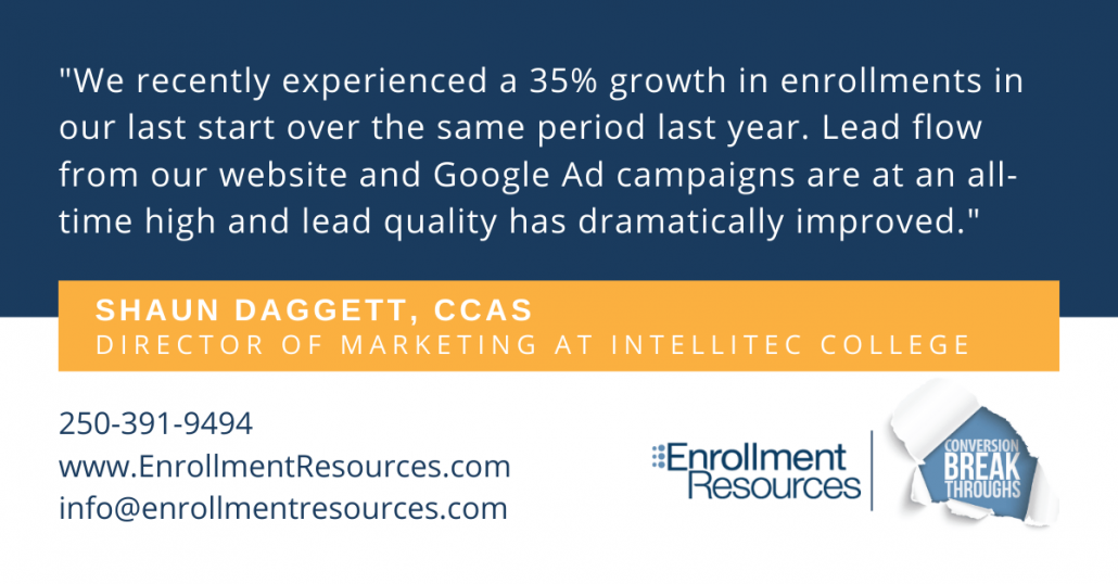 """We recently experienced a 35% growth in enrollments in our last start over the same period last year. Lead flow from our website and Google Ad campaigns are at an all-time high and lead quality has dramatically improved."" - Shaun Daggett, Director of Marketing at IntelliTec College, speaking about his experience with Enrollment Resources"