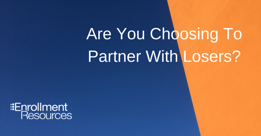 Are You Choosing To Partner With Losers? - From Enrollment Resources